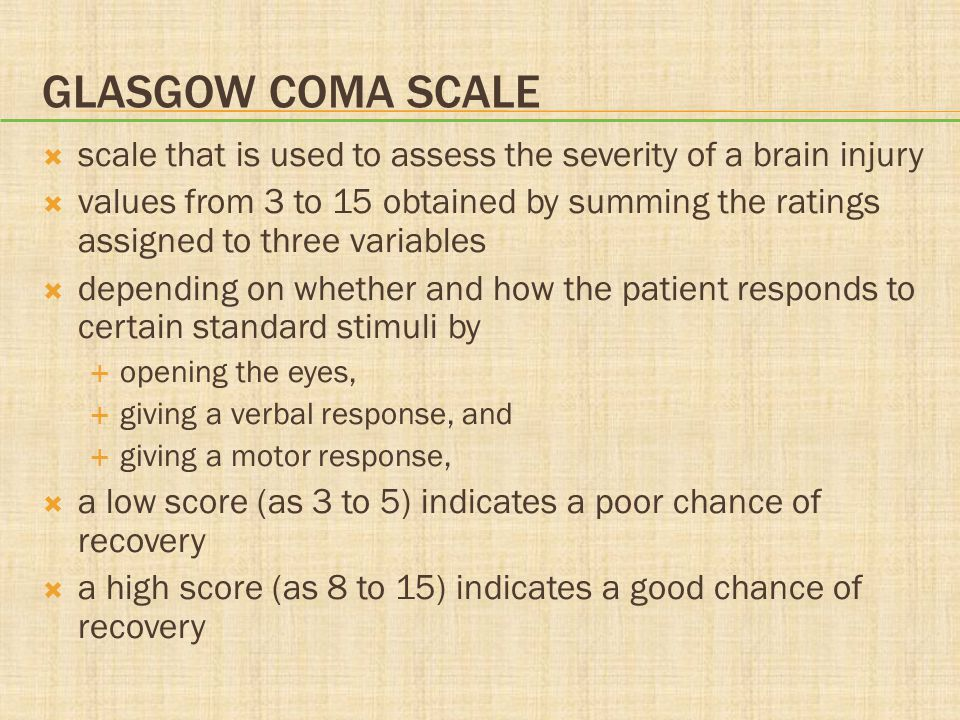 Glasgow coma scale scale that is used to assess the severity of a brain injury.