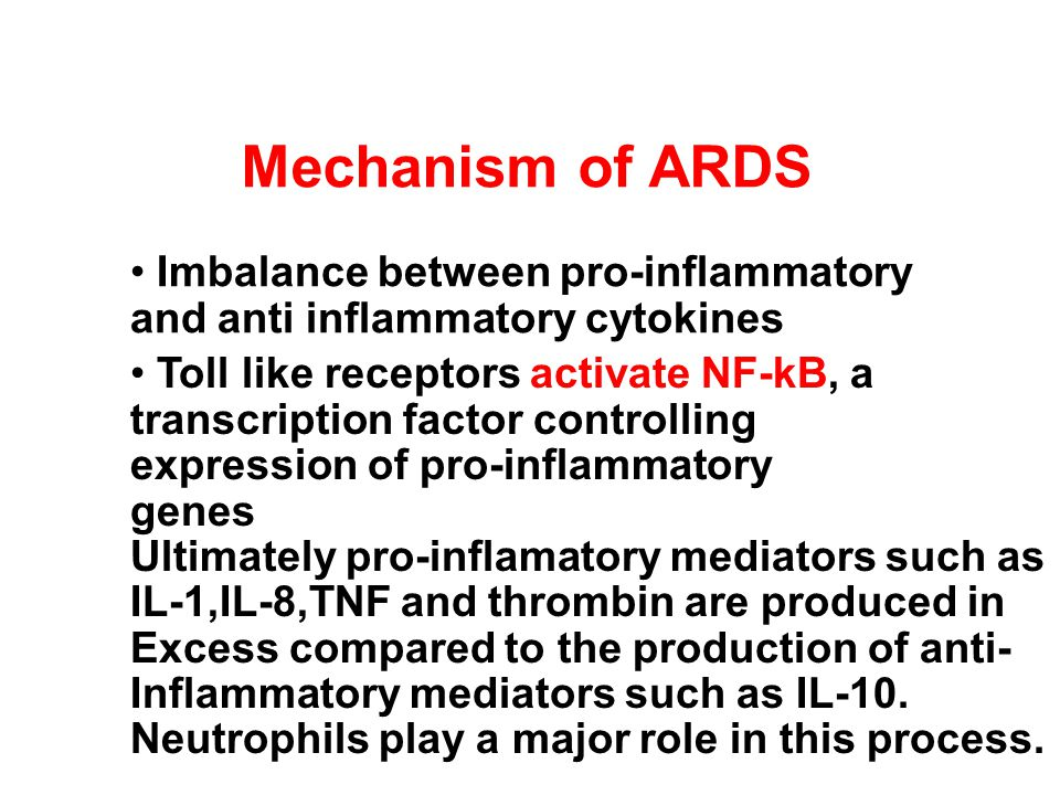 Mechanism of ARDS • Imbalance between pro-inflammatory and anti inflammatory cytokines.