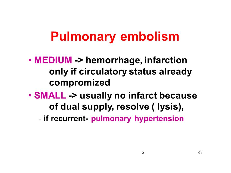 Pulmonary embolism • MEDIUM -> hemorrhage, infarction only if circulatory status already compromized.