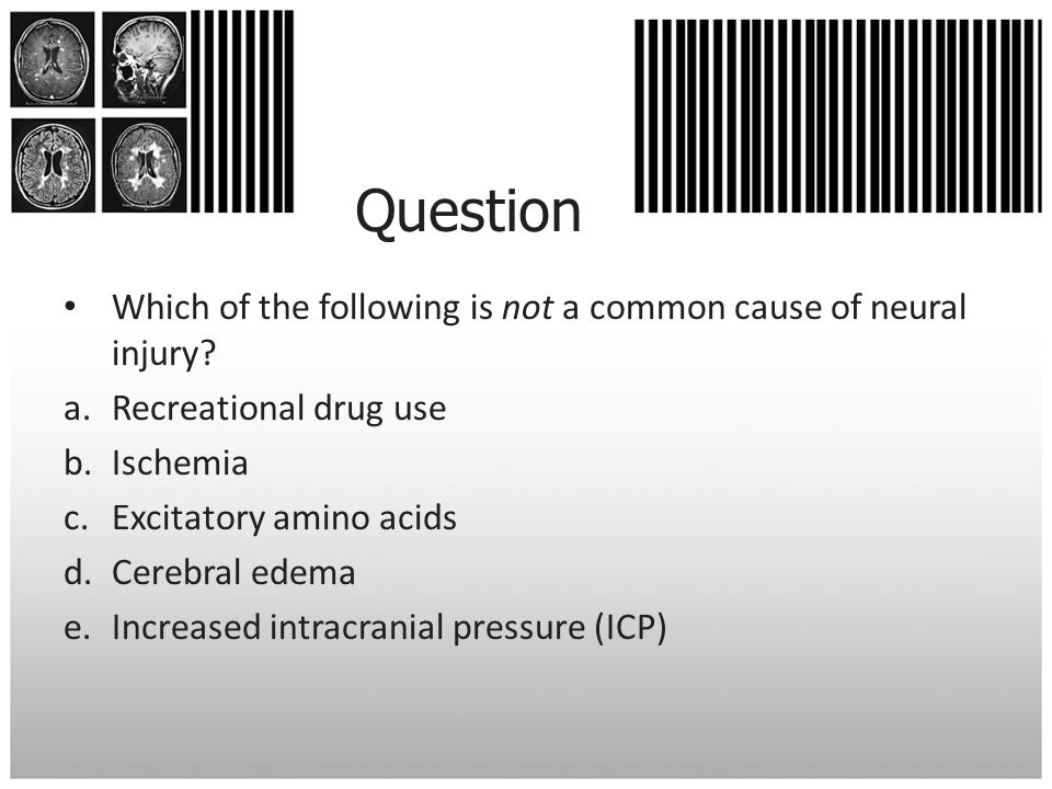 Question Which of the following is not a common cause of neural injury Recreational drug use. Ischemia.