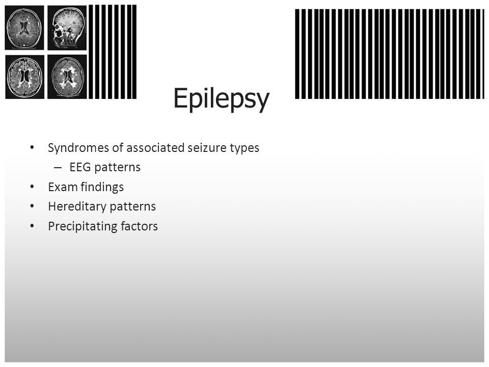 Epilepsy Syndromes of associated seizure types EEG patterns