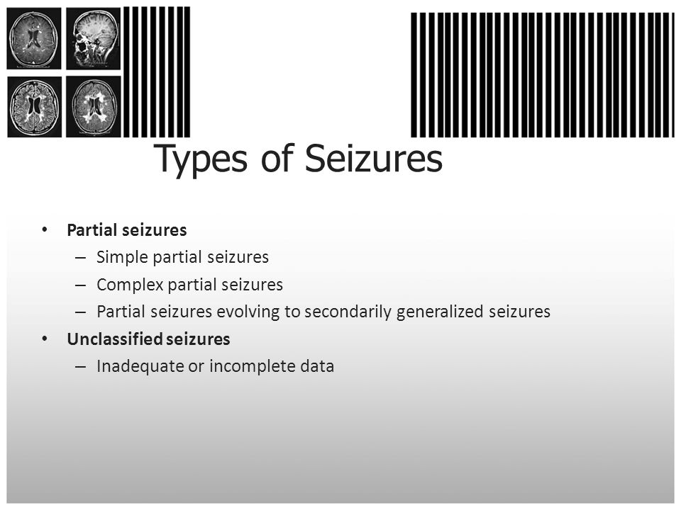 Types of Seizures Partial seizures Simple partial seizures