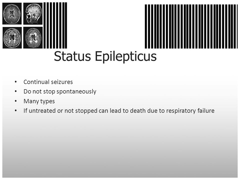 Status Epilepticus Continual seizures Do not stop spontaneously