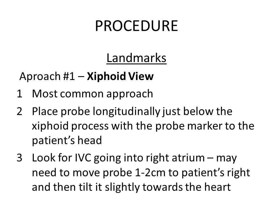 PROCEDURE Landmarks Aproach #1 – Xiphoid View Most common approach