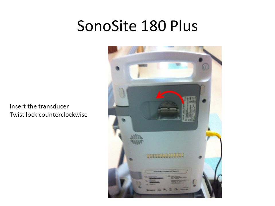 SonoSite 180 Plus Insert the transducer Twist lock counterclockwise