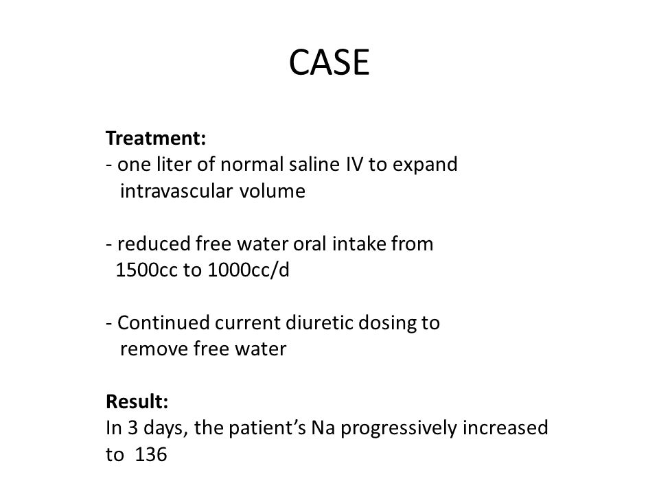 CASE Treatment: one liter of normal saline IV to expand