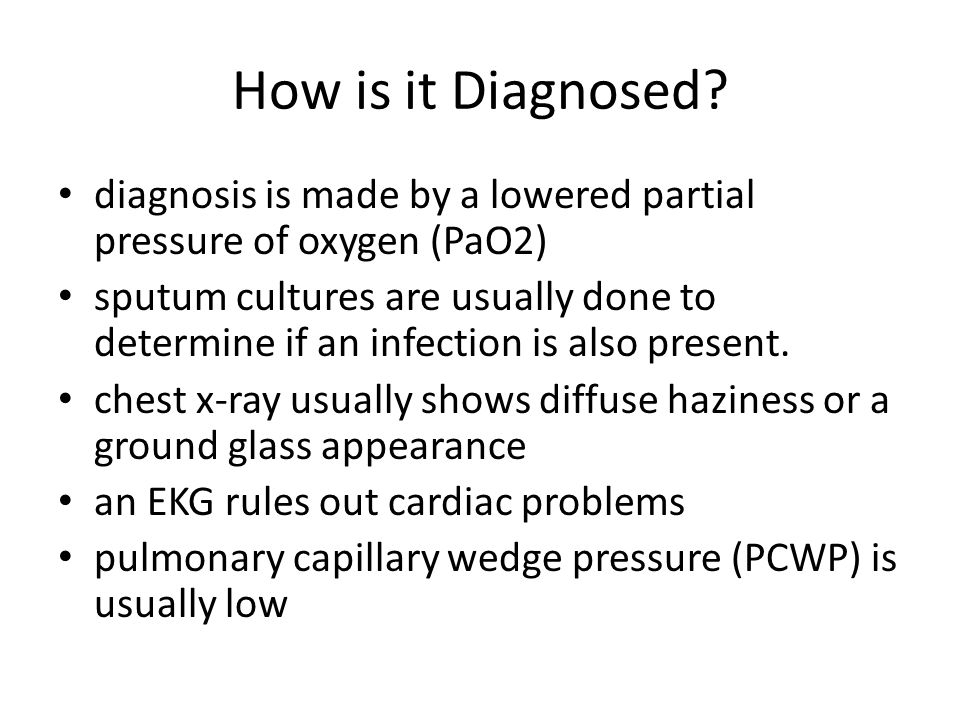 How is it Diagnosed diagnosis is made by a lowered partial pressure of oxygen (PaO2)