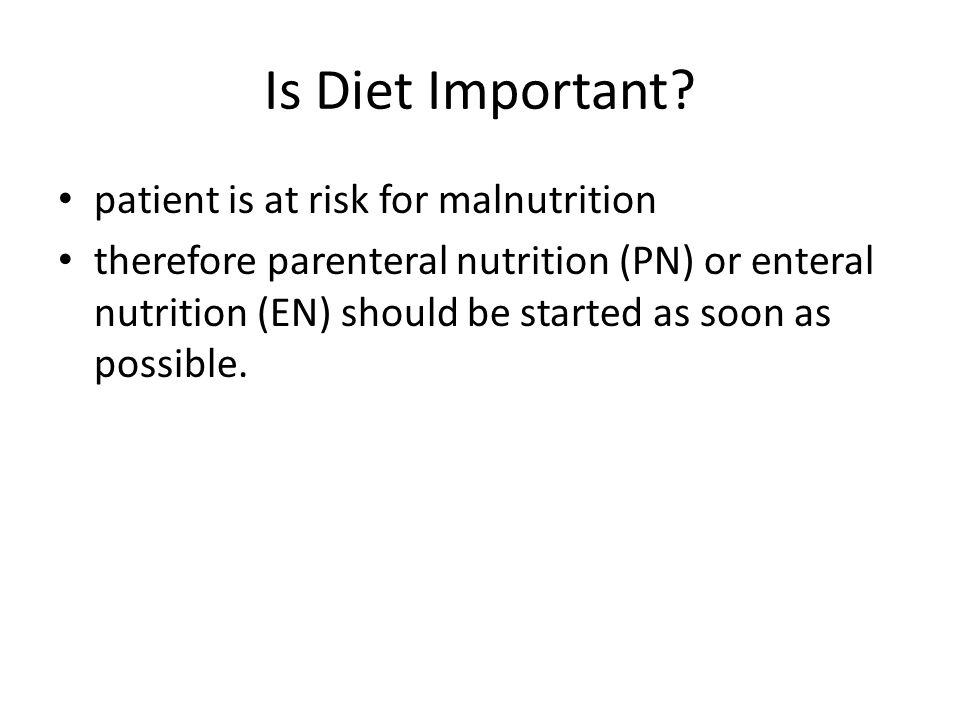 Is Diet Important patient is at risk for malnutrition