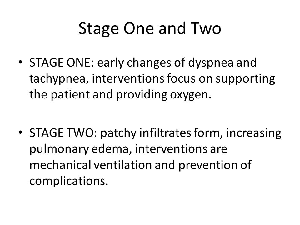Stage One and Two STAGE ONE: early changes of dyspnea and tachypnea, interventions focus on supporting the patient and providing oxygen.
