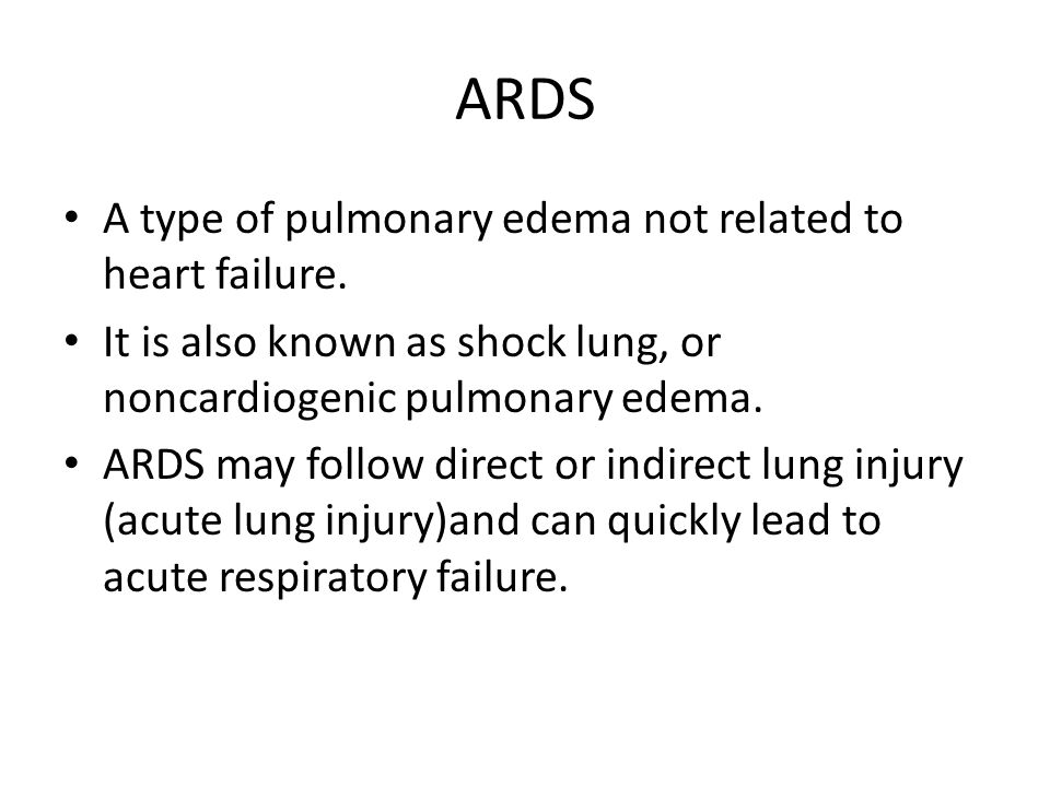 ARDS A type of pulmonary edema not related to heart failure.