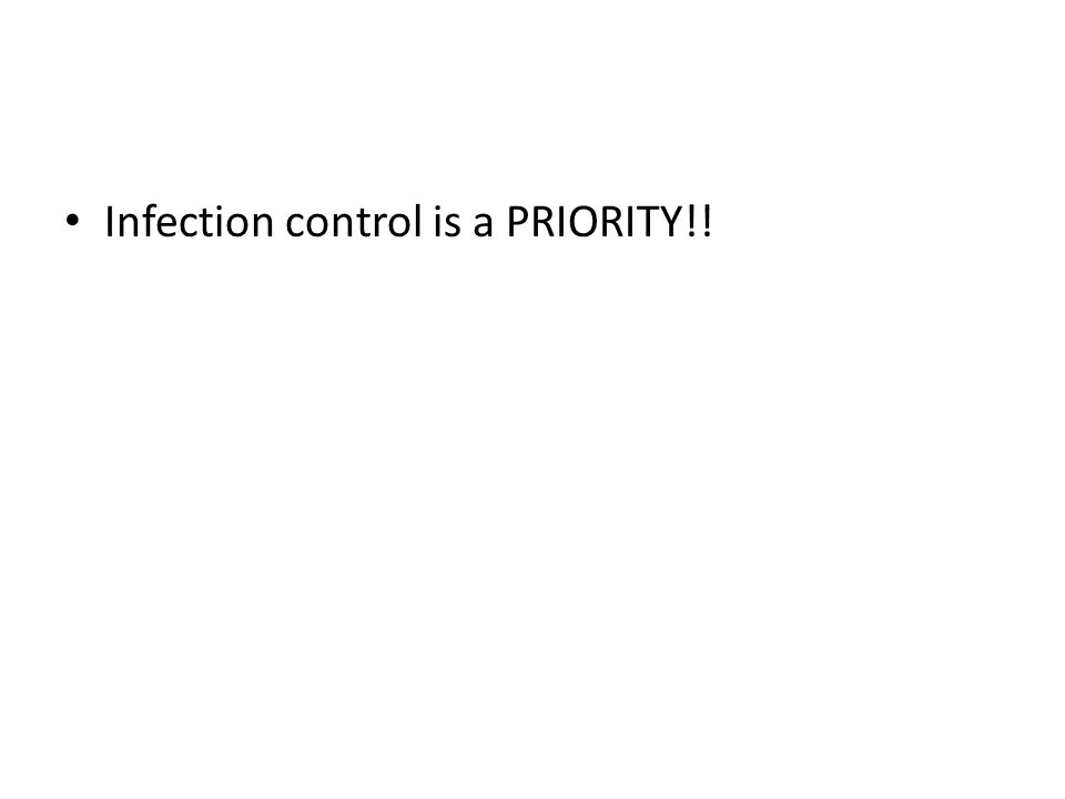 Infection control is a PRIORITY!!