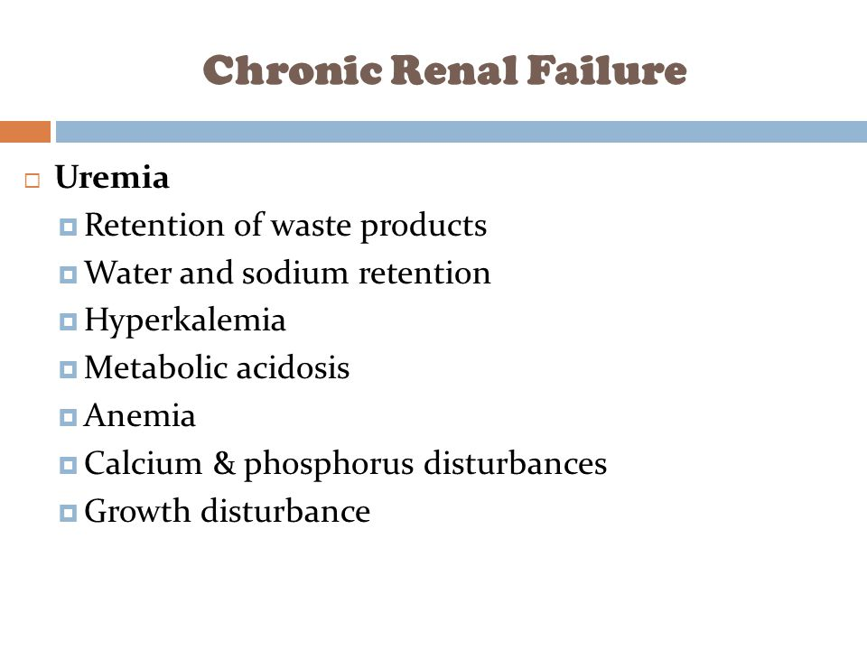 Chronic Renal Failure Uremia Retention of waste products