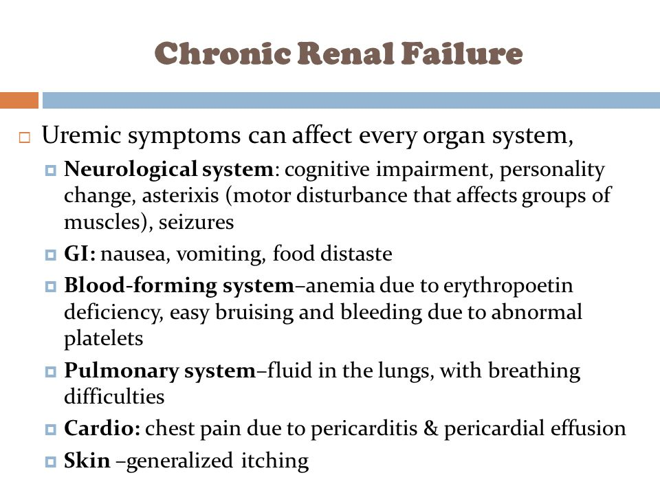 Chronic Renal Failure Uremic symptoms can affect every organ system,
