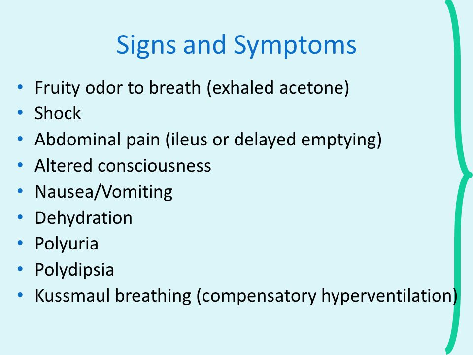Signs and Symptoms Fruity odor to breath (exhaled acetone) Shock