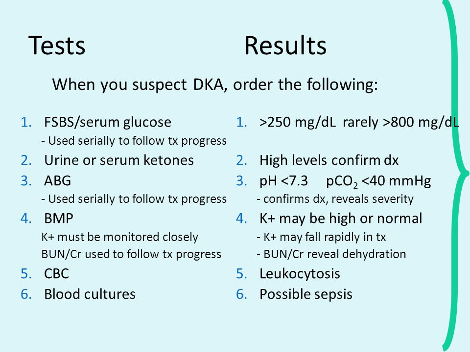 Tests Results When you suspect DKA, order the following: