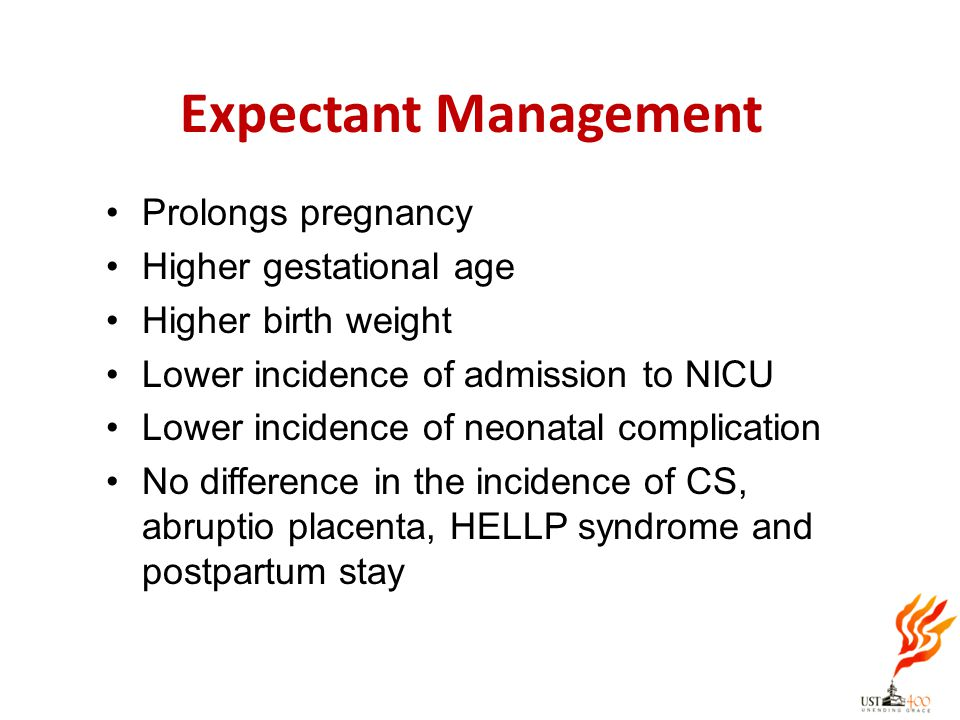 Expectant Management Prolongs pregnancy Higher gestational age