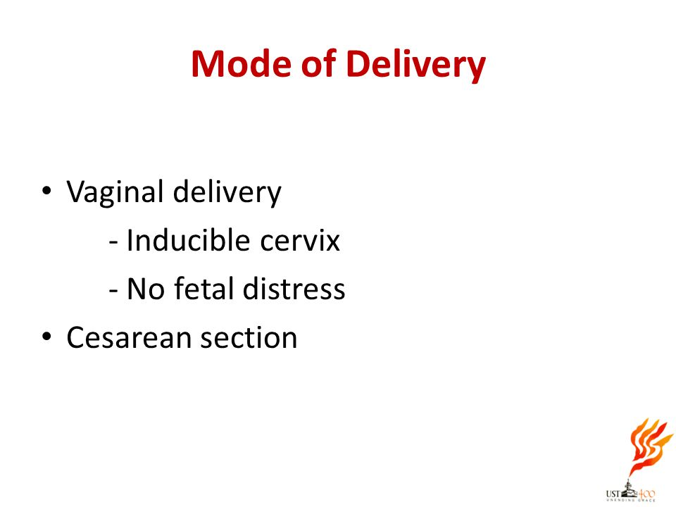 Mode of Delivery Vaginal delivery - Inducible cervix