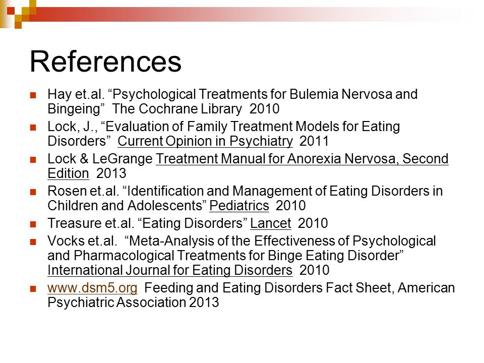 References Hay et.al. Psychological Treatments for Bulemia Nervosa and Bingeing The Cochrane Library 2010.