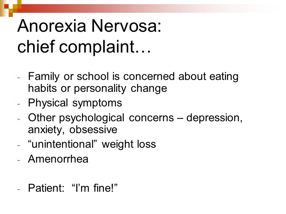 Anorexia Nervosa: chief complaint…