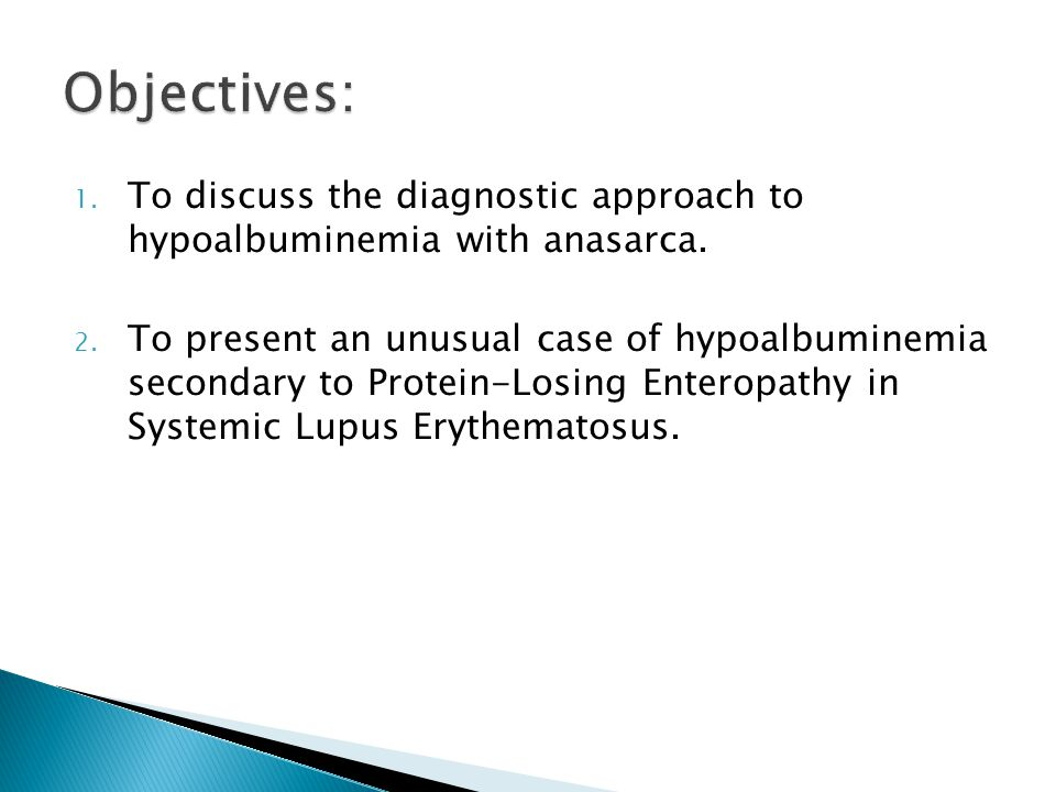 Objectives: To discuss the diagnostic approach to hypoalbuminemia with anasarca.