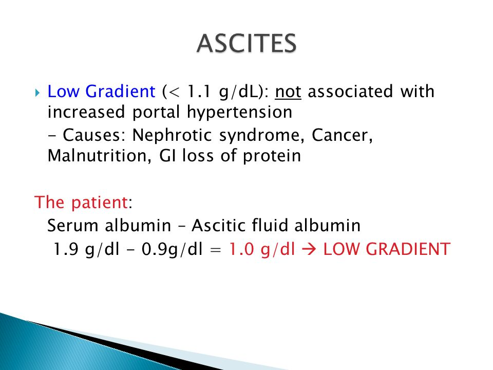 ASCITES Low Gradient (< 1.1 g/dL): not associated with increased portal hypertension.