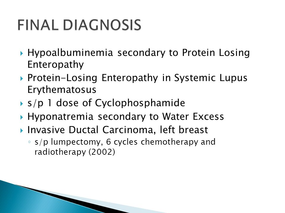 FINAL DIAGNOSIS Hypoalbuminemia secondary to Protein Losing Enteropathy. Protein-Losing Enteropathy in Systemic Lupus Erythematosus.