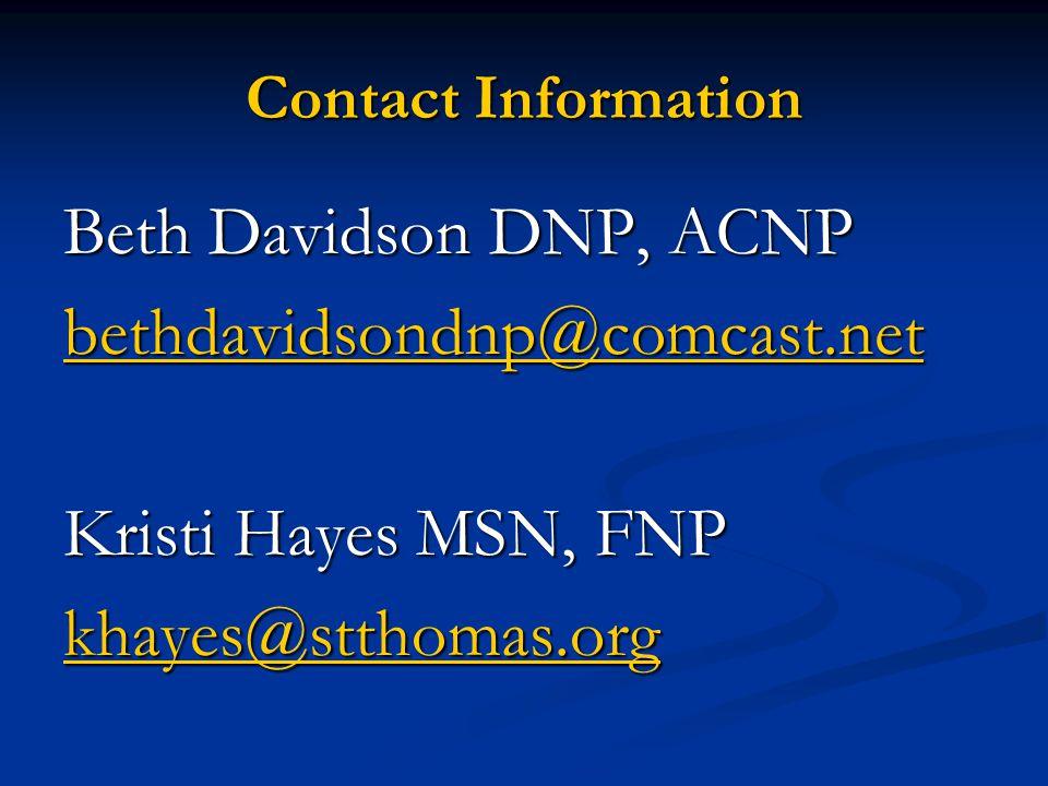 Contact Information Beth Davidson DNP, ACNP bethdavidsondnp@comcast.net Kristi Hayes MSN, FNP khayes@stthomas.org