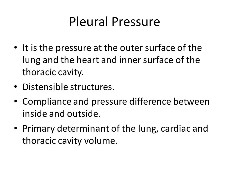 Pleural Pressure It is the pressure at the outer surface of the lung and the heart and inner surface of the thoracic cavity.