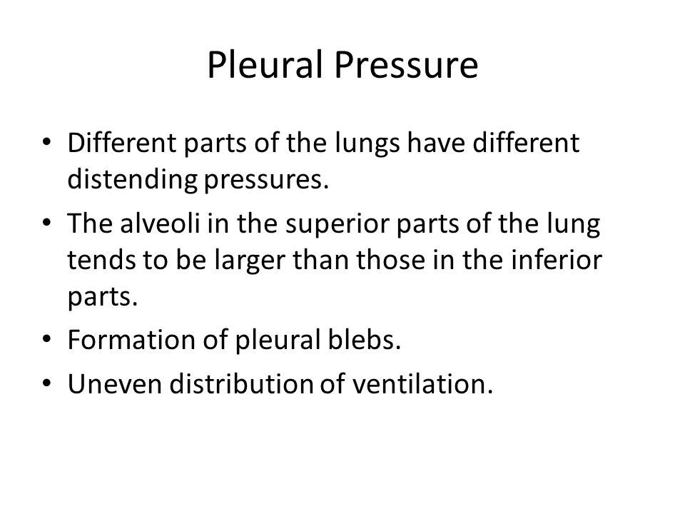 Pleural Pressure Different parts of the lungs have different distending pressures.