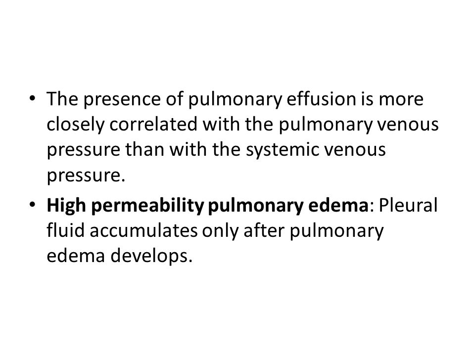 The presence of pulmonary effusion is more closely correlated with the pulmonary venous pressure than with the systemic venous pressure.