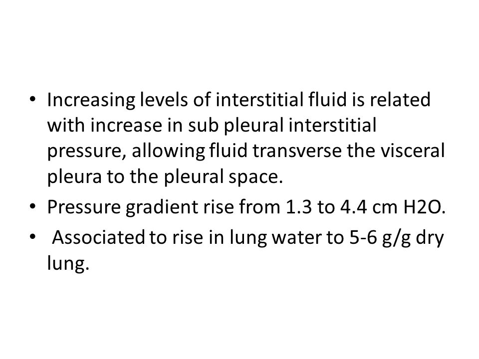 Increasing levels of interstitial fluid is related with increase in sub pleural interstitial pressure, allowing fluid transverse the visceral pleura to the pleural space.
