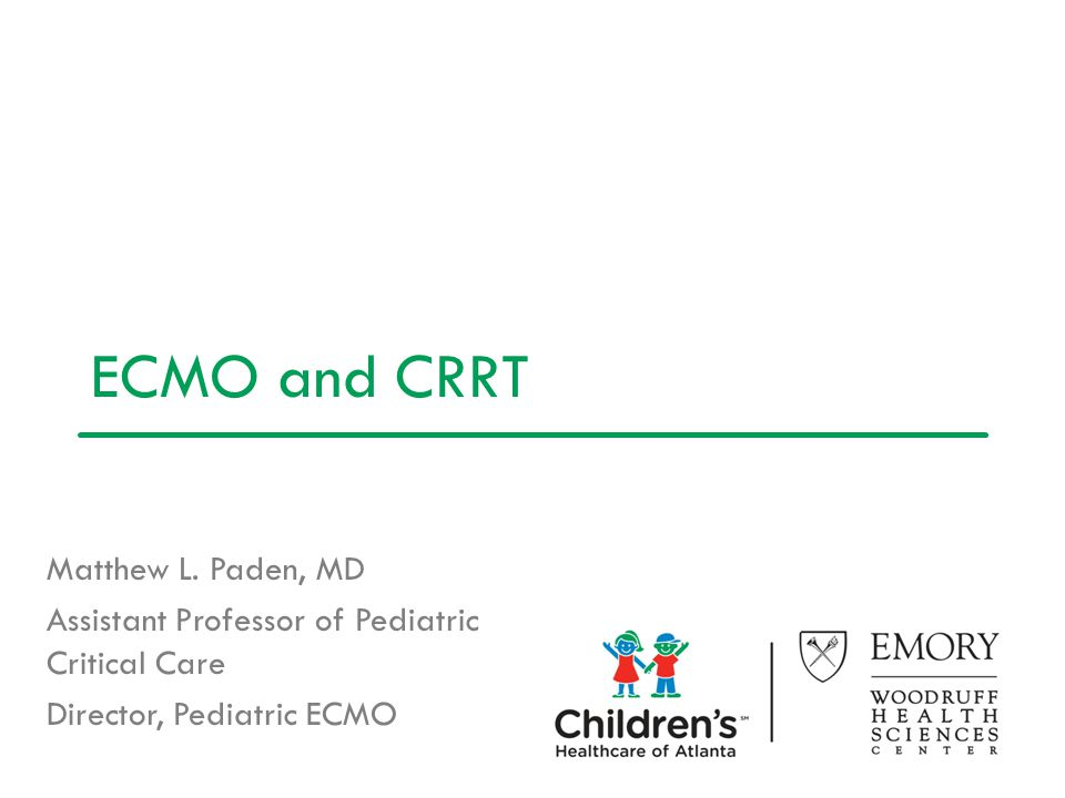 ECMO and CRRT Matthew L. Paden, MD
