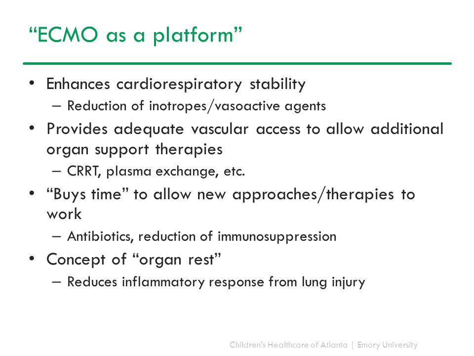 ECMO as a platform Enhances cardiorespiratory stability