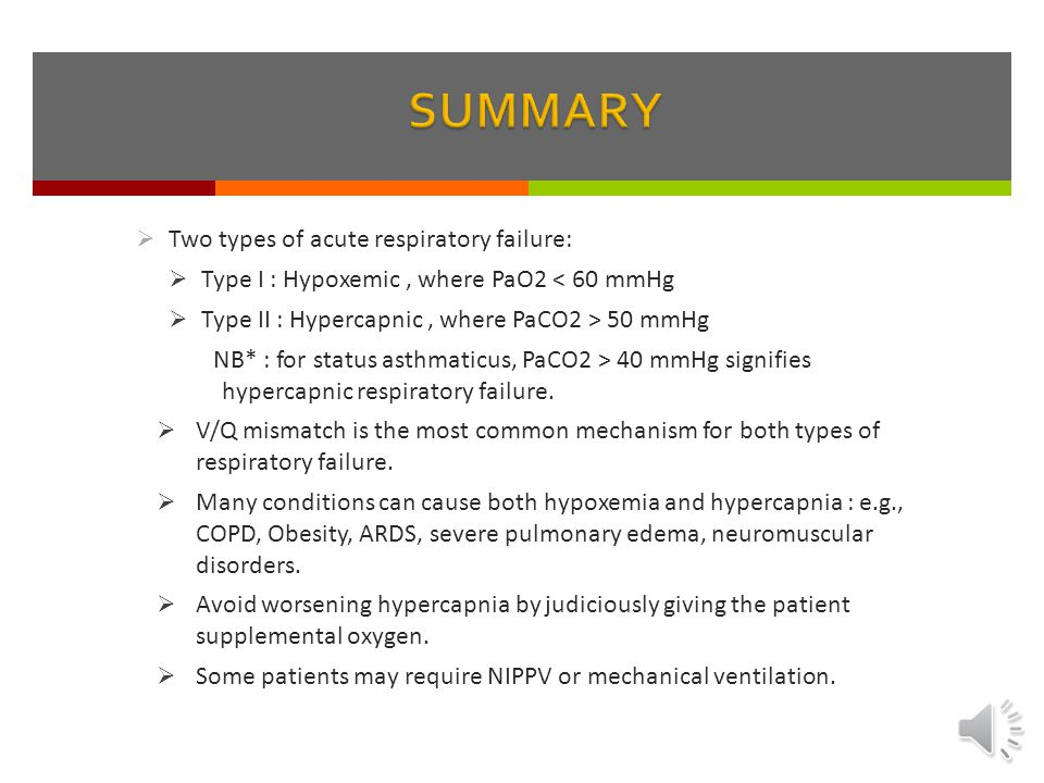 SUMMARY Two types of acute respiratory failure: