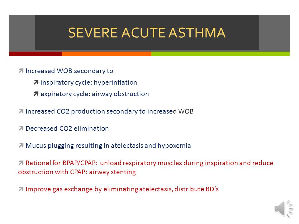 SEVERE ACUTE ASTHMA Increased WOB secondary to