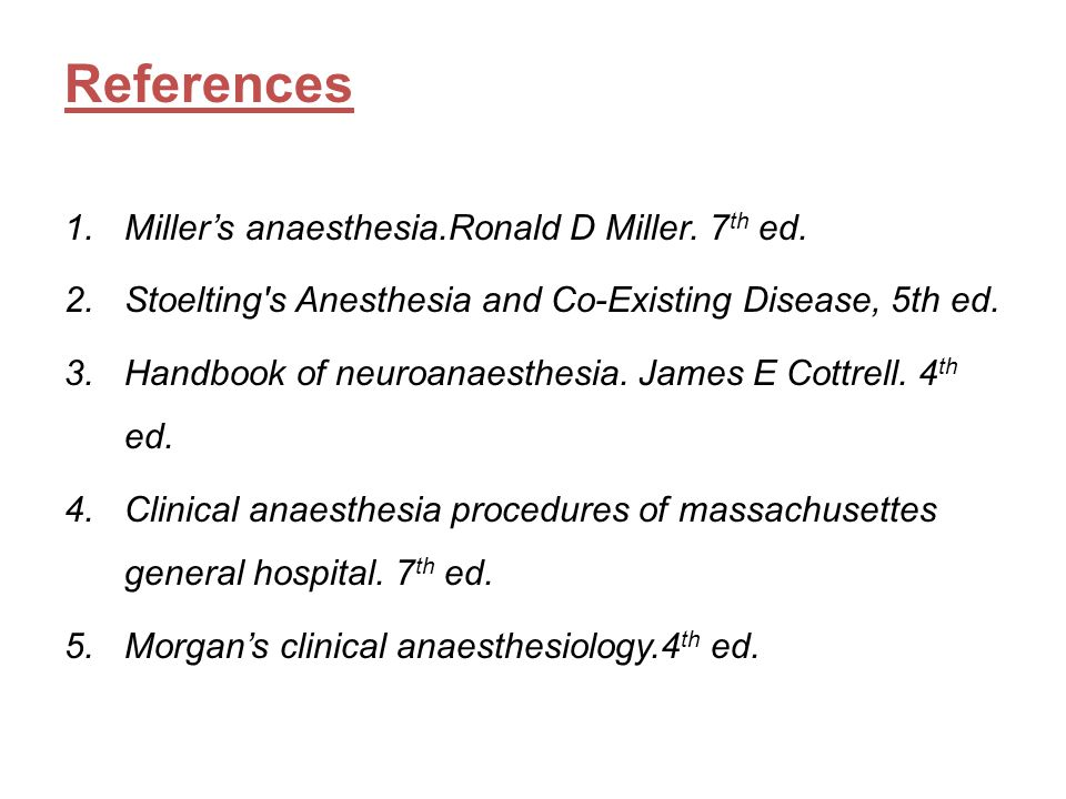References Miller's anaesthesia.Ronald D Miller. 7th ed.