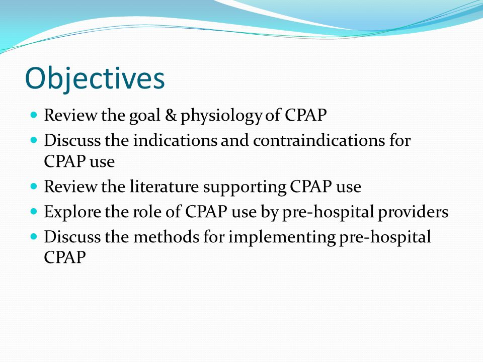 Objectives Review the goal & physiology of CPAP