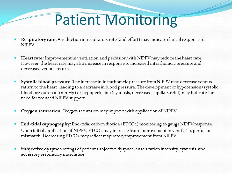 Patient Monitoring Respiratory rate: A reduction in respiratory rate (and effort) may indicate clinical response to NIPPV.