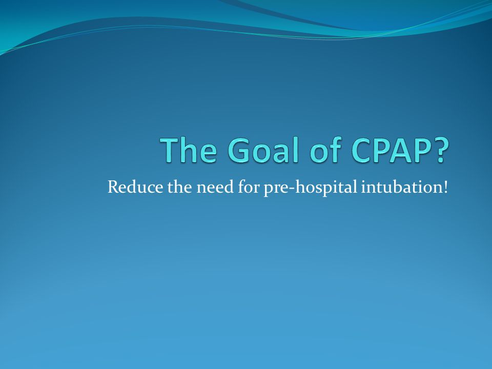 Reduce the need for pre-hospital intubation!