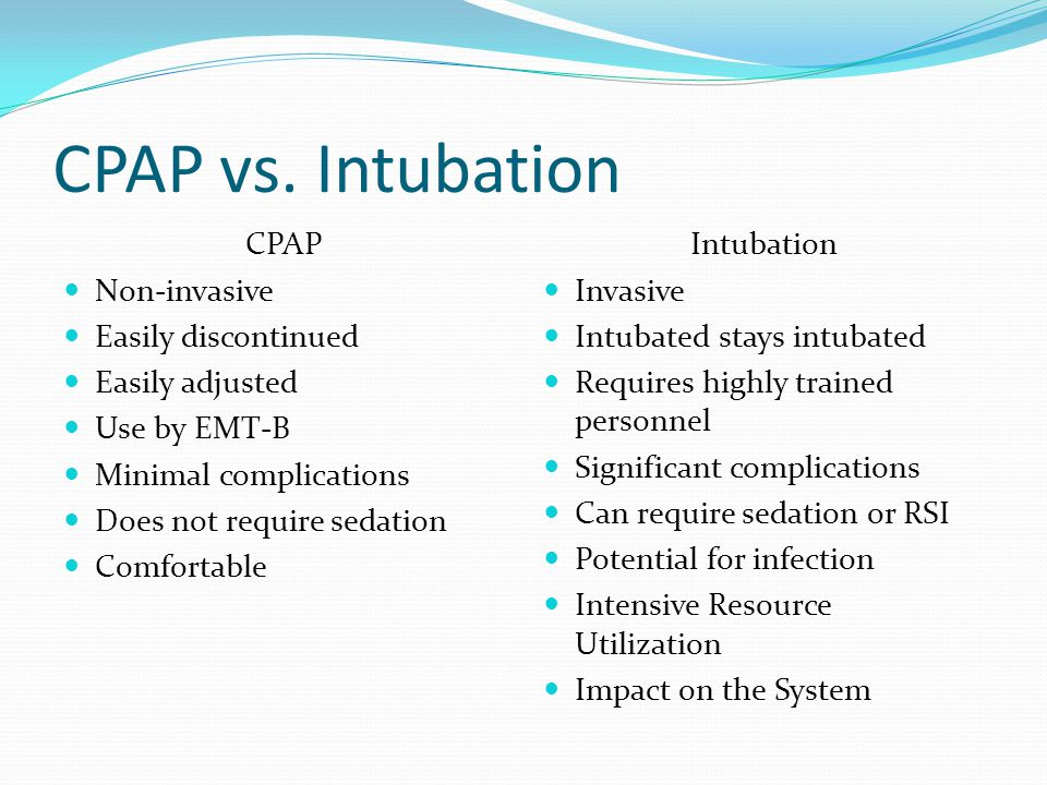 CPAP vs. Intubation CPAP Non-invasive Easily discontinued