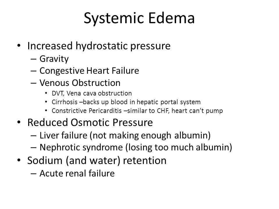 Systemic Edema Increased hydrostatic pressure Reduced Osmotic Pressure