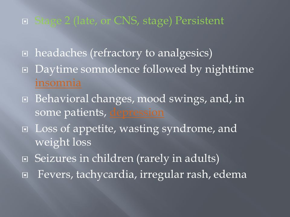 Stage 2 (late, or CNS, stage) Persistent