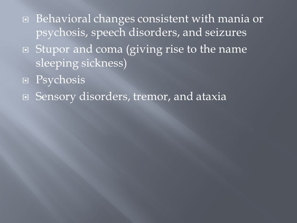 Behavioral changes consistent with mania or psychosis, speech disorders, and seizures