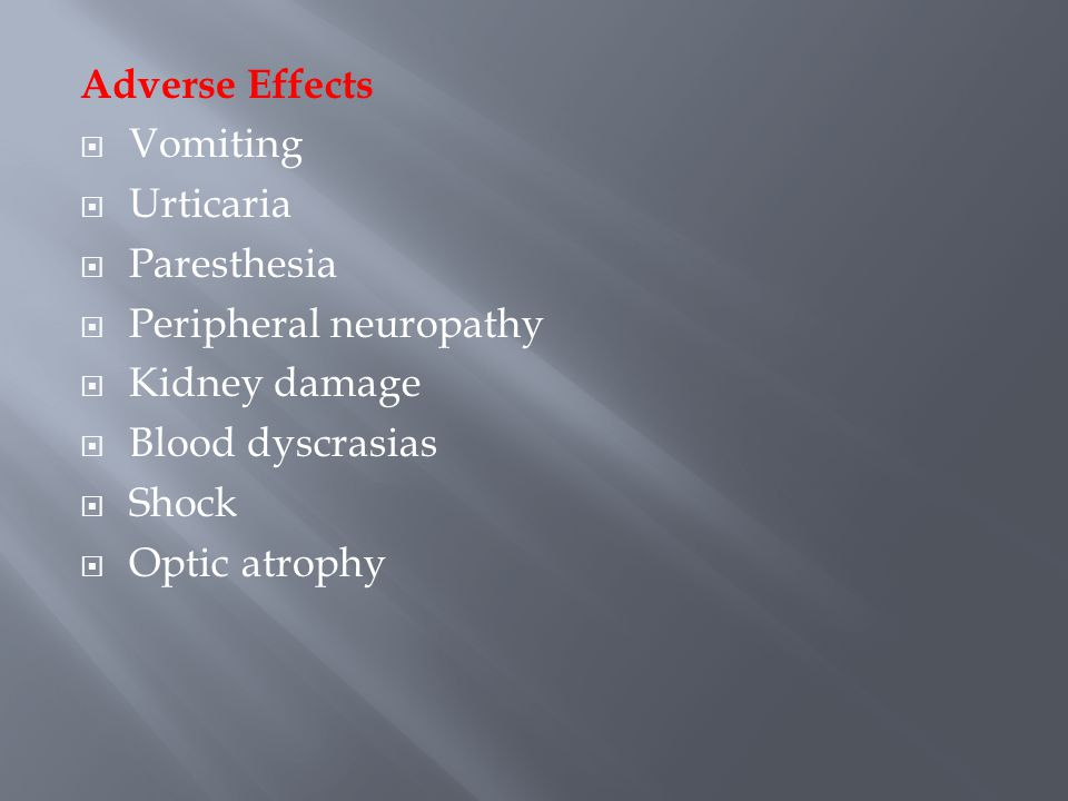 Adverse Effects Vomiting. Urticaria. Paresthesia. Peripheral neuropathy. Kidney damage. Blood dyscrasias.