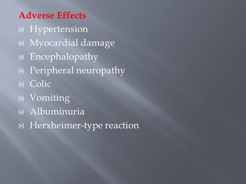 Adverse Effects Hypertension. Myocardial damage. Encephalopathy. Peripheral neuropathy. Colic. Vomiting.