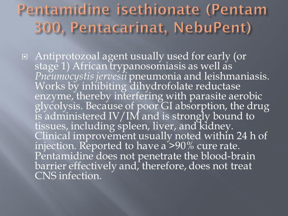 Pentamidine isethionate (Pentam 300, Pentacarinat, NebuPent)