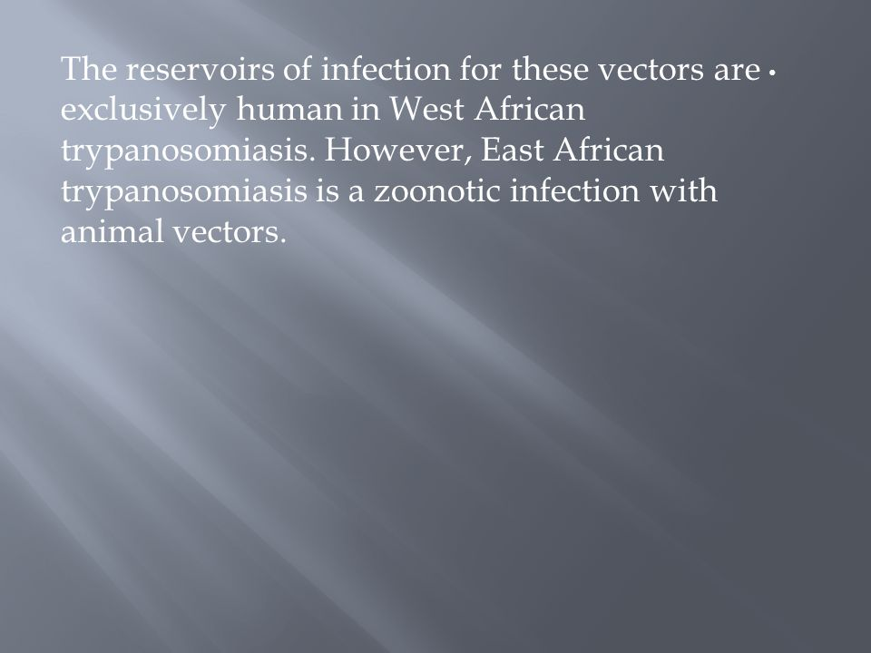 The reservoirs of infection for these vectors are exclusively human in West African trypanosomiasis.