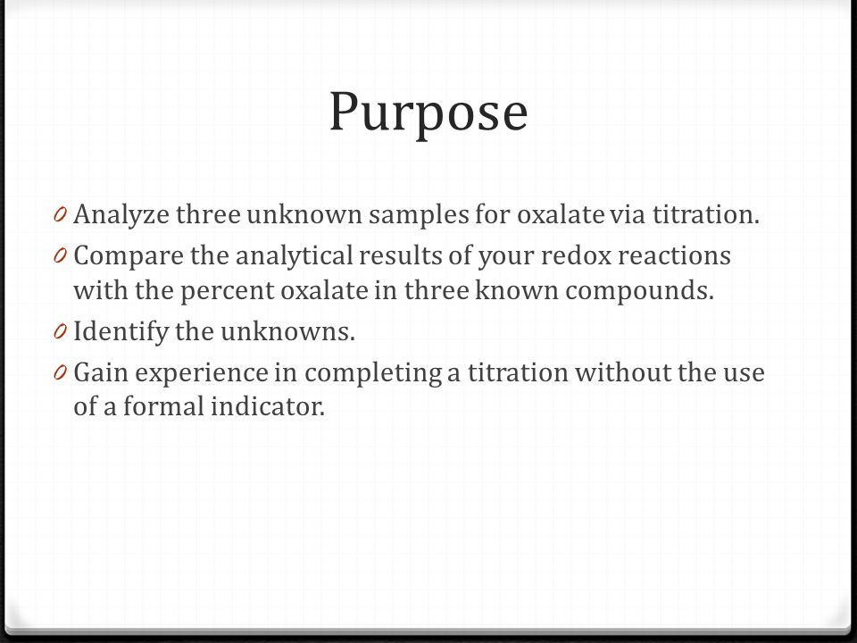 Purpose Analyze three unknown samples for oxalate via titration.