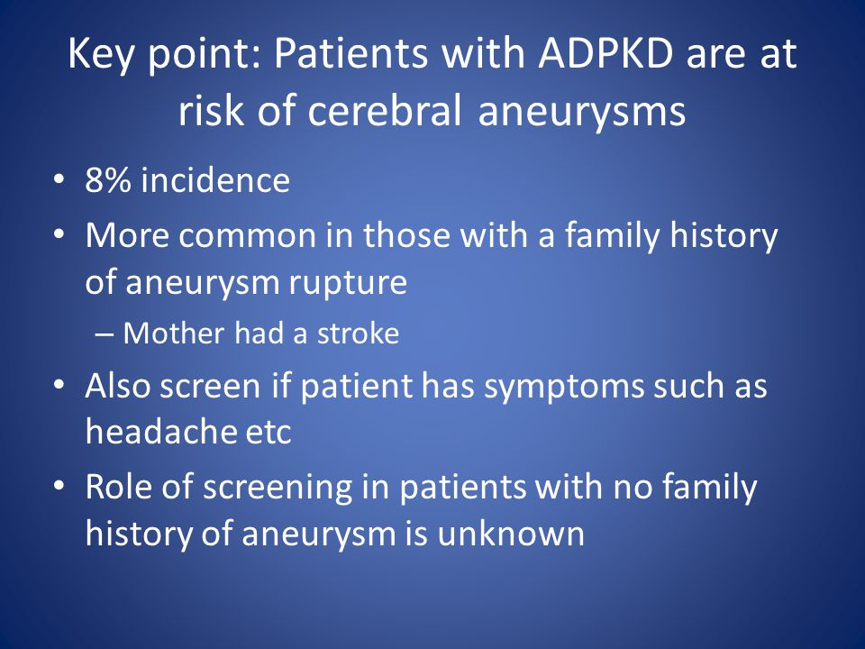 Key point: Patients with ADPKD are at risk of cerebral aneurysms