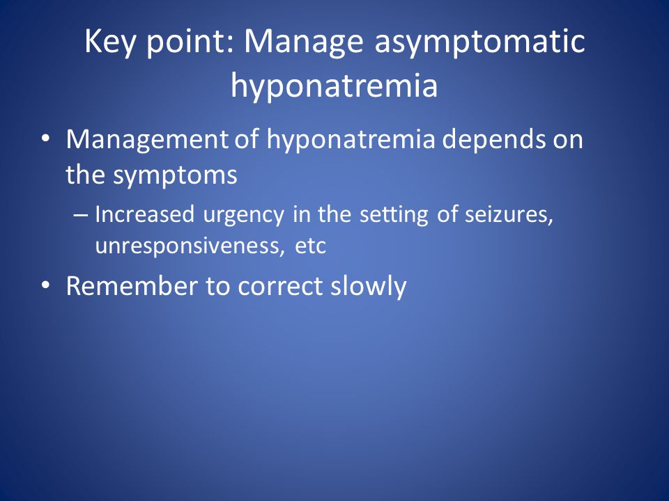 Key point: Manage asymptomatic hyponatremia